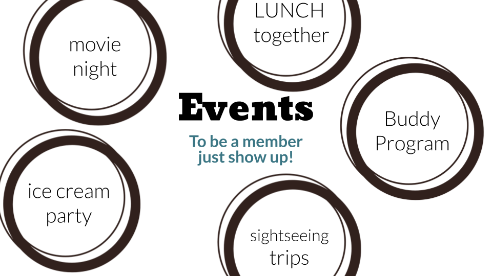 Events - to be a member, just show up!  Movie night, ice cream party, sightseeing trips, lunch together, buddy program
